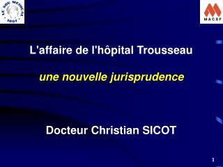 Laffaire de lh pital Trousseau  une nouvelle jurisprudence    Docteur Christian SICOT