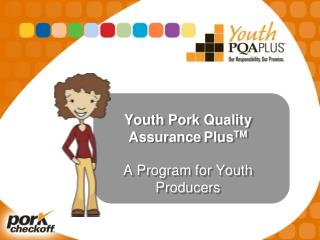 Youth Pork Quality Assurance PlusTM  A Program for Youth Producers