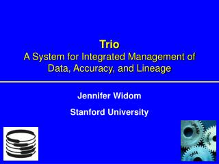 Trio A System for Integrated Management of Data, Accuracy, and Lineage