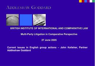 BRITISH INSTITUTE OF INTERNATIONAL AND COMPARATIVE LAW  Multi-Party Litigation in Comparative Perspective  27 June 2005