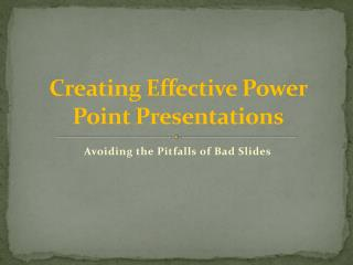 Creating Effective Power Point Presentations
