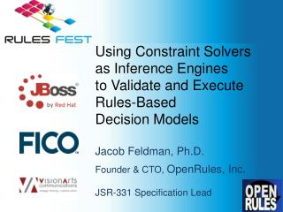 Using Constraint Solvers  as Inference Engines  to Validate and Execute Rules-Based  Decision Models  Jacob Feldman, Ph.