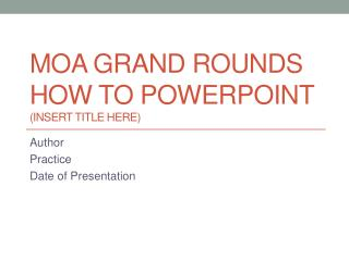 MOA Grand Rounds How to Powerpoint Insert Title here