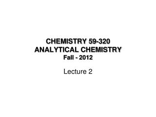 CHEMISTRY 59-320 ANALYTICAL CHEMISTRY  Fall - 2012