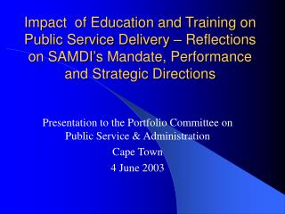 Impact  of Education and Training on Public Service Delivery   Reflections on SAMDI s Mandate, Performance and Strategic