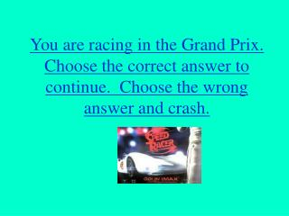 You are racing in the Grand Prix. Choose the correct answer ...