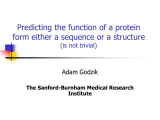 Predicting the function of a protein form either a sequence or a structure is not trivial