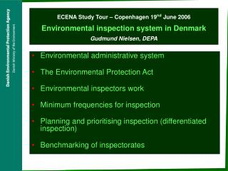 ECENA Study Tour   Copenhagen 19nd June 2006  Environmental inspection system in Denmark Gudmund Nielsen, DEPA