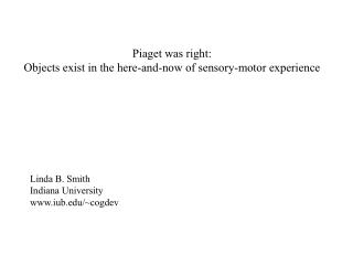 Piaget was right: Objects exist in the here-and-now of sensory-motor experience