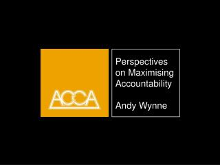 Perspectives on Maximising  Accountability   Andy Wynne