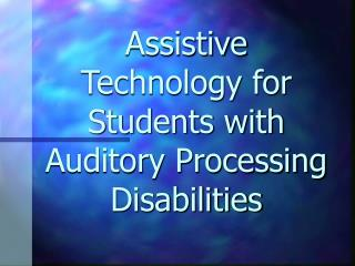 Assistive Technology for Students with Auditory Processing Disabilities