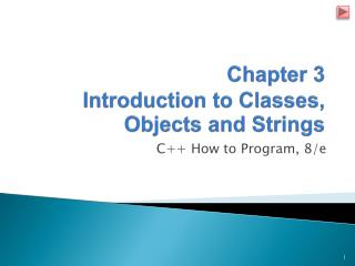 Chapter 3 Introduction to Classes, Objects and Strings