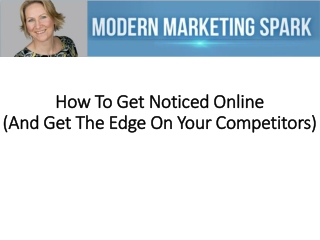 How To Get Noticed Online (And Get The Edge On Your Competit