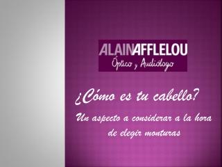 Alain Afflelou. gafas y hairstyle ¡encuentra tu modelo!