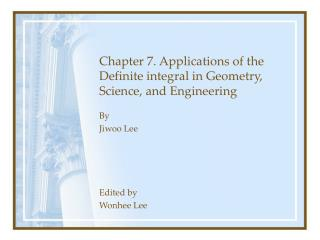 Chapter 7. Applications of the Definite integral in Geometry, Science, and Engineering