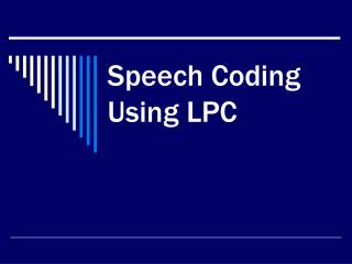 Speech Coding Using LPC