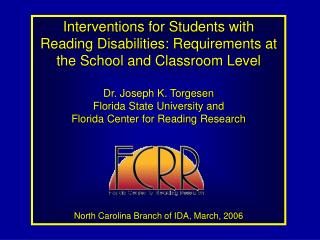Interventions for Students with Reading Disabilities: Requirements at the School and Classroom Level  Dr. Joseph K. Torg