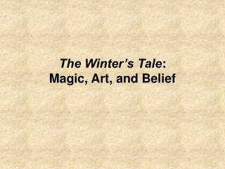 The Winter s Tale: Magic, Art, and Belief