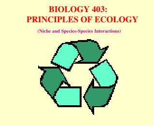 BIOLOGY 403:     PRINCIPLES OF ECOLOGY   Niche and Species-Species Interactions
