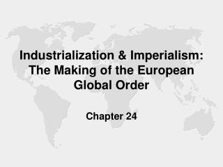 Industrialization  Imperialism: The Making of the European Global Order