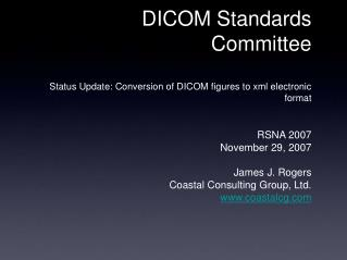 DICOM Standards Committee   Status Update: Conversion of DICOM figures to xml electronic format   RSNA 2007 November 29,
