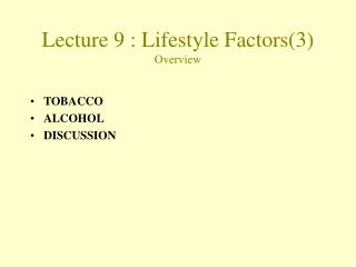 Lecture 9 : Lifestyle Factors3 Overview