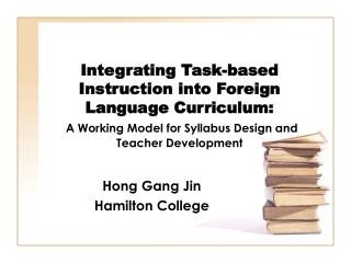 integrating task-based instruction into foreign language curriculum:  a working model for syllabus design and teacher de