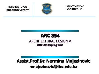 ARC 354 ARCHITECTURAL DESIGN V 2012-2013 Spring Term