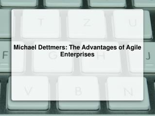 Michael Dettmers: The Advantages of Agile Enterprises