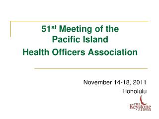 51st Meeting of the  Pacific Island  Health Officers Association
