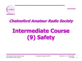 Chelmsford Amateur Radio Society   Intermediate Course 9 Safety