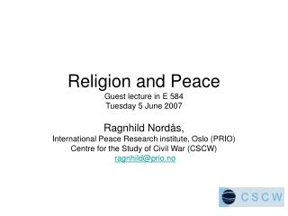 Religion and Peace Guest lecture in E 584 Tuesday 5 June 2007