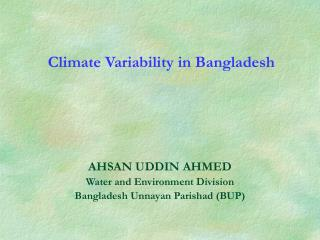 Climate Variability in Bangladesh AHSAN UDDIN AHMED