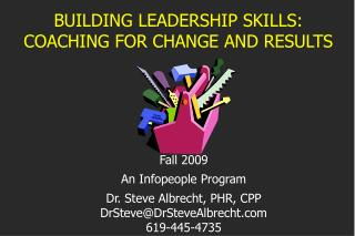 BUILDING LEADERSHIP SKILLS:  COACHING FOR CHANGE AND RESULTS