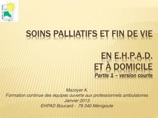 Soins palliatifs et fin de Vie  en E.H.P.A.D.  et   domicile Partie 1   version courte