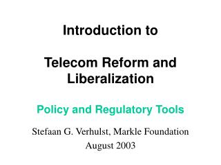 Introduction to  Telecom Reform and Liberalization  Policy and Regulatory Tools