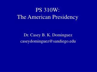 PS 310W:  The American Presidency
