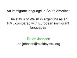 An immigrant language in South America:  The status of Welsh in Argentina as an RML compared with European immigrant lan