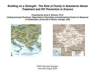 Building on a Strength:  The Role of Family in Substance Abuse Treatment and HIV Prevention in Kosovo  Presented by Anne