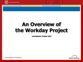 An Overview of the Workday Project  Last Updated  October 2012