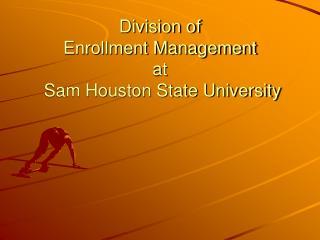 Division of  Enrollment Management at  Sam Houston State University