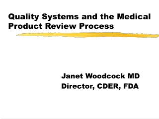 Quality Systems and the Medical Product Review Process