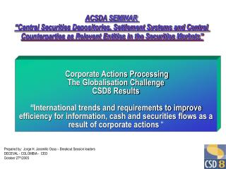 Corporate Actions Processing The Globalisation Challenge CSD8 Results     International trends and requirements to impro
