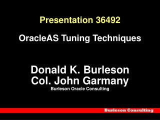 Presentation 36492  OracleAS Tuning Techniques   Donald K. Burleson Col. John Garmany Burleson Oracle Consulting
