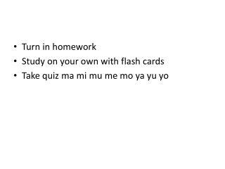 Turn in homework Study on your own with flash cards Take quiz ma mi mu me mo ya yu yo