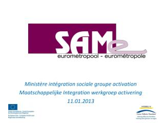 Minist re int gration sociale groupe activation Maatschappelijke Integration werkgroep activering 11.01.2013