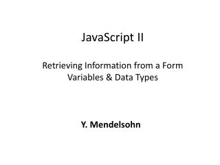 JavaScript II   Retrieving Information from a Form Variables  Data Types