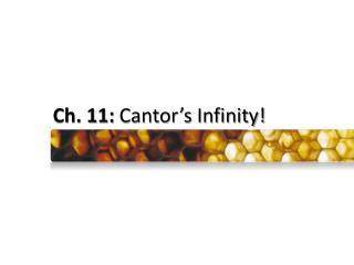 Ch. 11: Cantor s Infinity