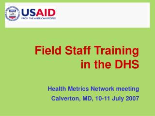 Field Staff Training  in the DHS  Health Metrics Network meeting  Calverton, MD, 10-11 July 2007