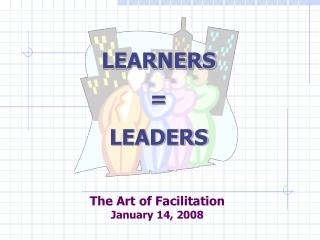 The Art of Facilitation January 14, 2008